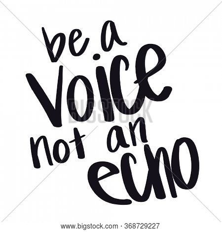 Quote - be a voice not an echo with white background - High quality image