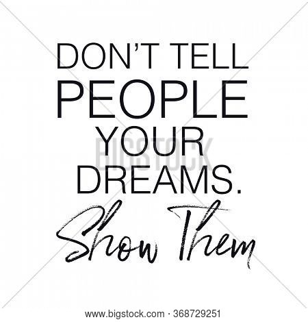 Quote - Don't tell people your dreams. Show them with white background - High quality image
