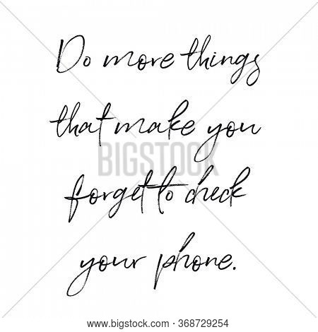 Quote - Do more things that make you forget to check your phone with white background - High quality image