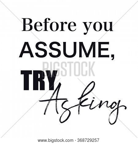 Quote - Before you assume, Try Asking with white background - High quality image