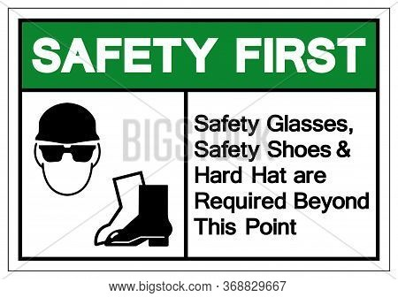 Safety First Safety Glasses,safety Shoes And Hard Hat Are Required Beyond This Point Symbol Sign ,ve