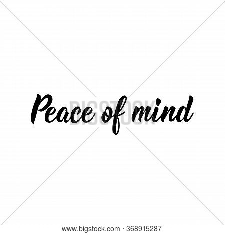 Peace Of Mind. Lettering. Can Be Used For Prints Bags, T-shirts, Posters, Cards. Calligraphy Vector.