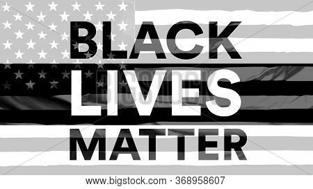 Black Lives Matter, Message Text With A Black And White Usa Flag On The Background