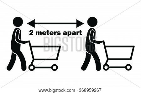 2 Meters Apart Stick Figure With Cart. Black And White Pictogram Depicting Two Meters Apart While Pu