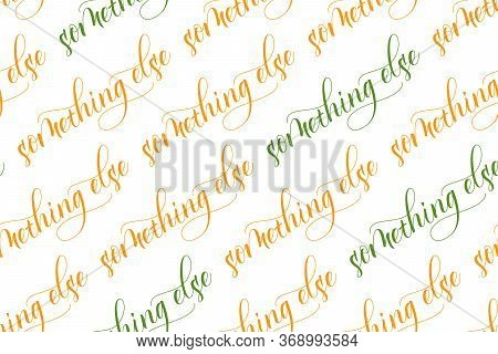 Seamless Pattern Of Modern Brush Calligraphy Something Else Isolated On A White Background For Wrapp