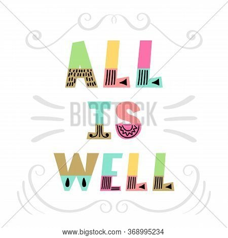 All Is Well. Handwritten Lettering. Hand Drawn Motivational Phrase For Greeting Cards Or Posters. In