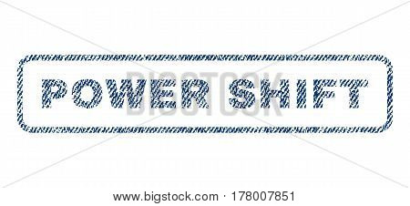 Power Shift text textile seal stamp watermark. Blue jeans fabric vectorized texture. Vector caption inside rounded rectangular banner. Rubber sticker with fiber textile structure.
