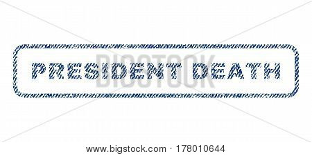 President Death text textile seal stamp watermark. Blue jeans fabric vectorized texture. Vector caption inside rounded rectangular shape. Rubber emblem with fiber textile structure.