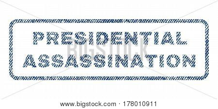 Presidential Assassination text textile seal stamp watermark. Blue jeans fabric vectorized texture. Vector caption inside rounded rectangular shape. Rubber sign with fiber textile structure.