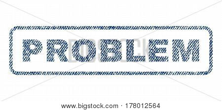 Problem text textile seal stamp watermark. Blue jeans fabric vectorized texture. Vector tag inside rounded rectangular banner. Rubber sticker with fiber textile structure.