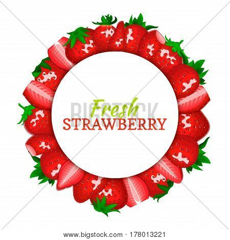 Round colored frame composed of delicious strawberry fruit. Vector card illustration. Circlered berries frame. Ripe fresh strawberry appetizing looking for packaging design juice, breakfast food.