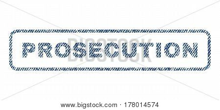 Prosecution text textile seal stamp watermark. Blue jeans fabric vectorized texture. Vector tag inside rounded rectangular banner. Rubber sticker with fiber textile structure.