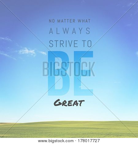 Quote - No matter what always strive to be great