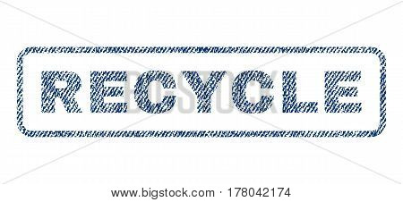 Recycle text textile seal stamp watermark. Blue jeans fabric vectorized texture. Vector caption inside rounded rectangular shape. Rubber sign with fiber textile structure.