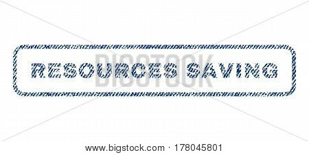 Resources Saving text textile seal stamp watermark. Blue jeans fabric vectorized texture. Vector caption inside rounded rectangular shape. Rubber emblem with fiber textile structure.