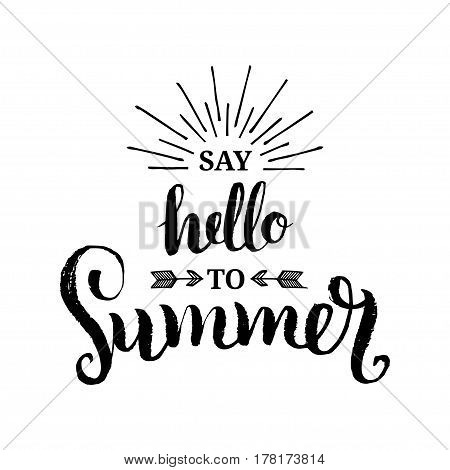 Hand lettering inspirational poster Say Hello To Summer. Vector fun quote illustration
