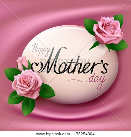 Happy Mothers Day. Greeting card with flowers. Oval glossy button with pink roses, green leaves and inscription