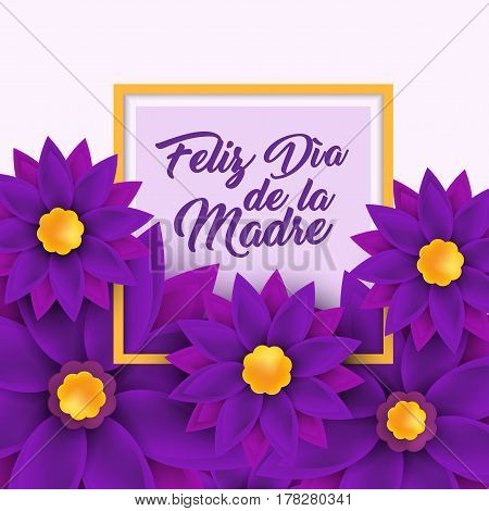 Feliz dia de la Madre, Happy Mother s day in spanish language, handwritten, lettering for greeting card, festive poster, calligraphy quote, elegant purple flowers framing