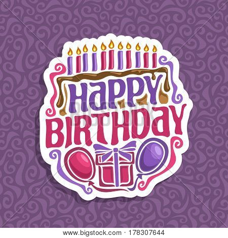 Vector logo Happy Birthday: 11 burning candles on celebration cake with drip chocolate, greeting lettering title text happy birthday, balloons and surprise gift with bow clip art on purple background. poster