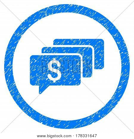 Money Messages grainy textured icon inside circle for overlay watermark stamps. Flat symbol with dust texture. Circled vector blue rubber seal stamp with grunge design.