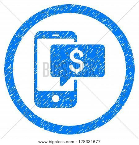 Money Phone SMS grainy textured icon inside circle for overlay watermark stamps. Flat symbol with scratched texture. Circled vector blue rubber seal stamp with grunge design.