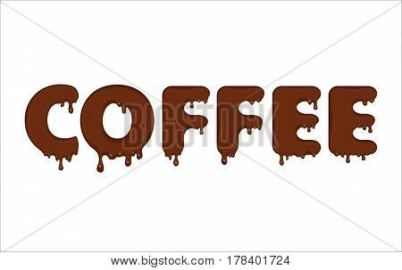 Vector word made of flowing coffee. Letters with blots, drops, splashes and blobs. Glossy typeface. Text of brown liquid drops isolated on white background.