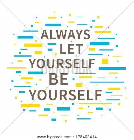 Always Let Yourself Be Yourself. Motivation quote. Positive affirmation. Creative vector typography concept design illustration with white background.