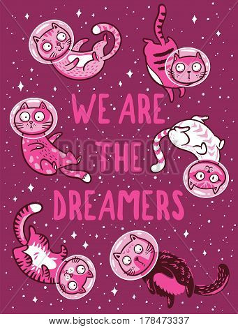 We are the dreamers. Positive quote. Cartoon print with cats astronauts in space. Cats have great adventures in space.