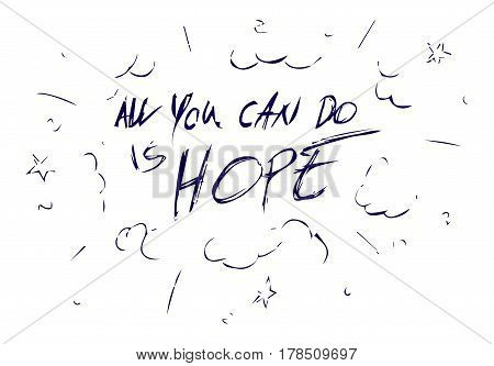 Inspirational quote - All you can do is hope. For postcard and poster graphic design.