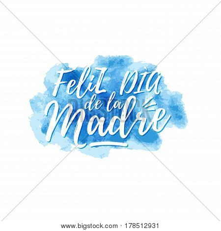 Feliz dia de la Madre, Happy Mother s day in spanish language, handwritten on blue background with watercolors, cloud shape, lettering for greeting card, festive poster, calligraphy quote