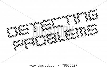 Detecting Problems rubber stamp. Grunge design with dust scratches. Effects can be easily removed for a clean, crisp look. Color is easily changed.