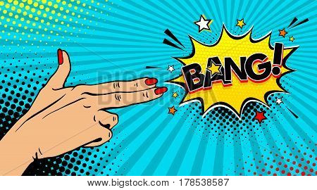 Pop Art Background With Female Hand With Two Fingers Like A Revolver And Bang Speech Bubble. Vector