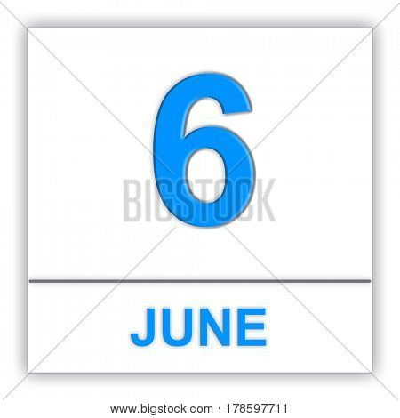 June 6. Day on the calendar. 3D illustration
