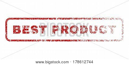 Best Product text rubber seal stamp for watermarks. Textured emblem. Vector red caption inside rounded rectangular banner. Grunge design and unclean texture.
