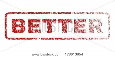 Better text rubber seal stamp for watermarks. Textured sticker. Vector red caption inside rounded rectangular shape. Grunge design and dust texture.