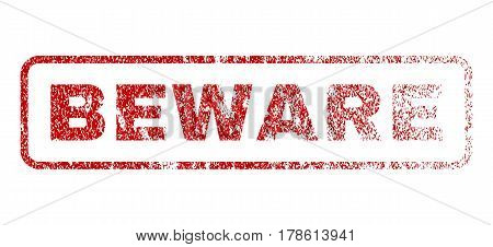 Beware text rubber seal stamp for watermarks. Textured sign. Vector red caption inside rounded rectangular banner. Grunge design and dirty texture.