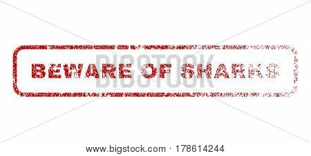 Beware Of Sharks text rubber seal stamp for watermarks. Textured sign. Vector red caption inside rounded rectangular shape. Grunge design and dust texture.