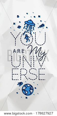 Space poster in flat style lettering you are my universe drawing with black lines and color on crumpled paper background