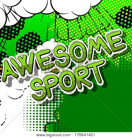 Awesome Sport - Comic book style word on abstract background.