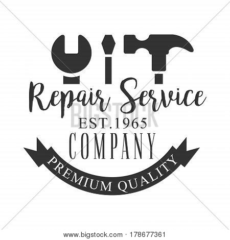 Premium Quality Repair and Renovation Service Black And White Sign Design Template With Text And Tools Silhouettes. Monochrome Vector Emblem, Label For Repairing Company Advertisement.