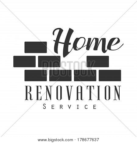 Home Repair and Renovation Service Black And White Sign Design Template With Text And Brick Wall. Monochrome Vector Emblem, Label For Repairing Company Advertisement.