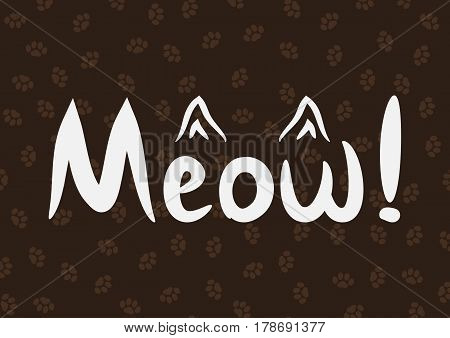 Handwriting Meow! and the outline of the cat's ears. Painted thin strokes of the brush. Background with the imprints of cat paws. White brown. Vector illustration.