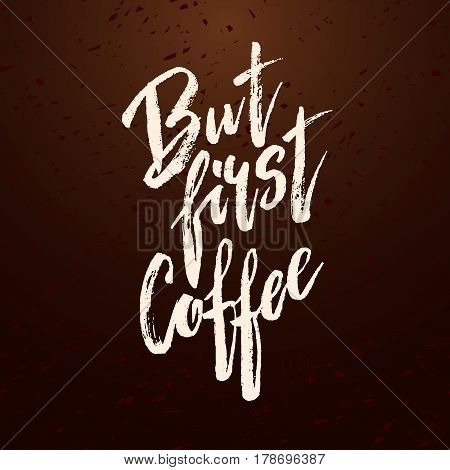 But First Coffee. Modern Brush Calligraphy.