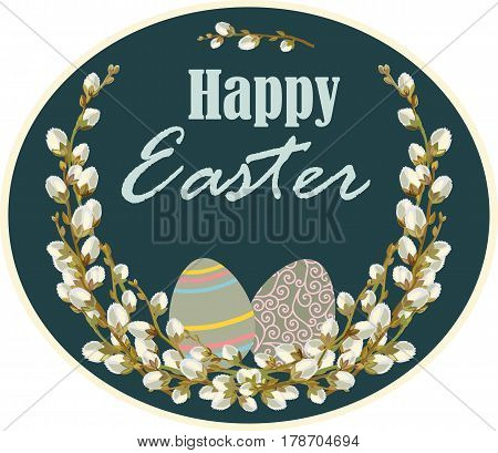 Vector greeting card with a wish of Happy Easter decorated with a wreath of willow twigs and eggs. Traditional symbols of Catholic and Christian Easter.