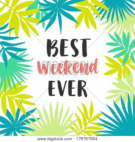 Best Weekend Ever poster with hand written lettering and tropical palm leaves. Typography design, vector illustration