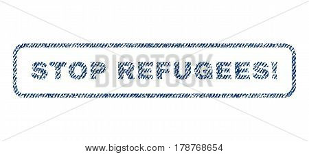 Stop Refugees exclamation text textile seal stamp watermark. Blue jeans fabric vectorized texture. Vector caption inside rounded rectangular shape. Rubber sign with fiber textile structure.
