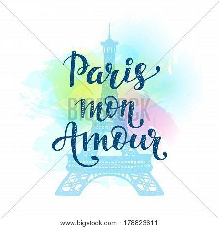 Paris Mon Amour, Romantic hand drawn card on watercolor background