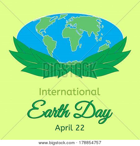 International Mother Earth Day theme. Globe and green leaves as a symbol of environmental and climate literacy. You can add your own text. Vector illustration.