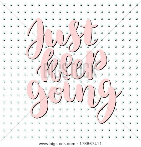 Just keep going lettering quote card. Vector illustration with slogan. Template design for poster, greeting card, t-shirts, prints, banners.