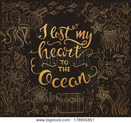 Vector Hand drawn vintage illustration with hand lettering and gold ocean elements. I lost my heart to the ocean. Quote. This illustration can be used as a print on t-shirts and bags or as a poster.